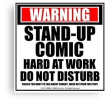 Warning Stand-up Comic Hard At Work Do Not Disturb Canvas Print