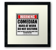 Warning Comedian Hard At Work Do Not Disturb Framed Print