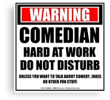 Warning Comedian Hard At Work Do Not Disturb Canvas Print