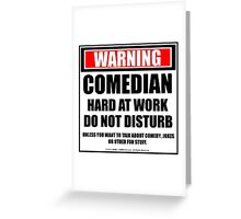 Warning Comedian Hard At Work Do Not Disturb Greeting Card