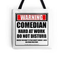 Warning Comedian Hard At Work Do Not Disturb Tote Bag