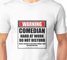 Warning Comedian Hard At Work Do Not Disturb Unisex T-Shirt