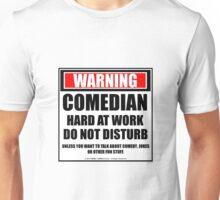 Warning Comedian Hard At Work Do Not Disturb Unisex T-Shirt