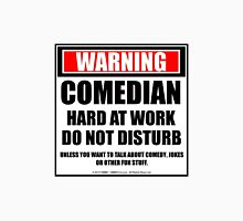Warning Comedian Hard At Work Do Not Disturb T-Shirt