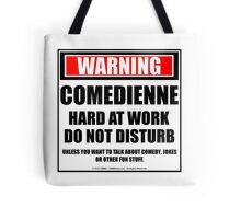 Warning Comedienne Hard At Work Do Not Disturb Tote Bag