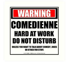 Warning Comedienne Hard At Work Do Not Disturb Art Print