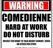 Warning Comedienne Hard At Work Do Not Disturb by cmmei