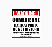 Warning Comedienne Hard At Work Do Not Disturb T-Shirt