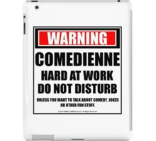 Warning Comedienne Hard At Work Do Not Disturb iPad Case/Skin