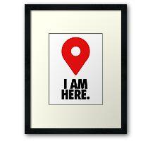 I AM HERE. - Version 2 Framed Print