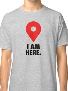 I AM HERE. - Version 2 Classic T-Shirt