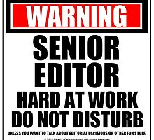 Warning Senior Editor Hard At Work Do Not Disturb by cmmei