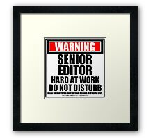 Warning Senior Editor Hard At Work Do Not Disturb Framed Print