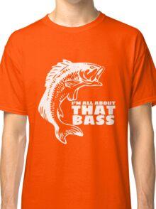 I'm all about that bass - fishing t-shirt Classic T-Shirt