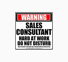Warning Sales Consultant Hard At Work Do Not Disturb Unisex T-Shirt