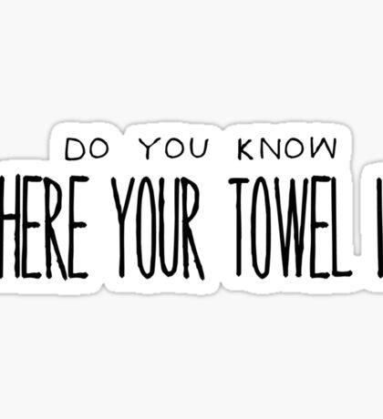 Do You Know Where Your Towel Is? Sticker