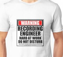 Warning Recording Engineer Hard At Work Do Not Disturb Unisex T-Shirt