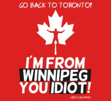 "Wrestling Memes- ""I'm from Winnipeg you idiot!"" by theJackanape"