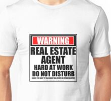 Warning Real Estate Agent Hard At Work Do Not Disturb Unisex T-Shirt