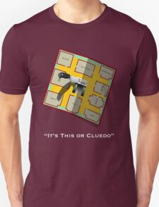 It's This or Cluedo- Text Unisex T-Shirt
