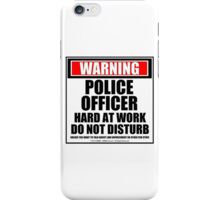 Warning Police Officer Hard At Work Do Not Disturb iPhone Case/Skin