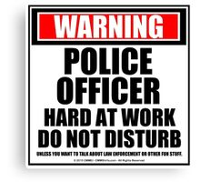 Warning Police Officer Hard At Work Do Not Disturb Canvas Print