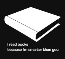 I read books because I'm smarter than you - white - funny graphic t-shirt by moonshine and lollipops