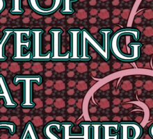 Stop Yelling At Cashiers Sticker