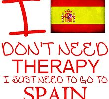 I Don't Need Therapy, I Just Need To Go To Spain T Shirt by zandosfactry