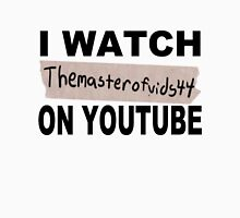 I watch Themasterofvids44 Unisex T-Shirt