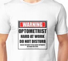 Warning Optometrist Hard At Work Do Not Disturb Unisex T-Shirt