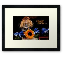 WELCOME FRIENDS~ Framed Print