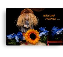 WELCOME FRIENDS~ Canvas Print