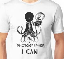 I'm a photographer, I can Unisex T-Shirt