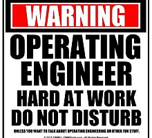 Warning Operating Engineer Hard At Work Do Not Disturb by cmmei