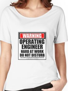 Warning Operating Engineer Hard At Work Do Not Disturb Women's Relaxed Fit T-Shirt