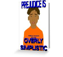 Prejudice Is Simplistic Greeting Card
