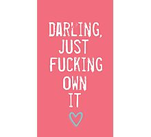 Just Own It - a feminist quote Photographic Print