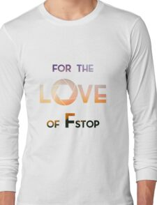 For the love of F Stop Long Sleeve T-Shirt
