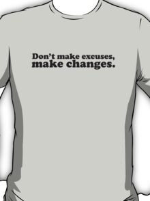 Don't make excuses make changes T-Shirt