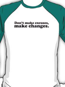 Don't make excuses make changes T-Shirt