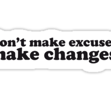 Don't make excuses make changes Sticker