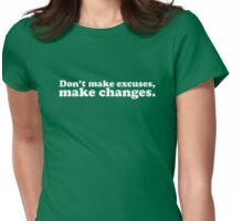 Don't make excuses make changes Womens Fitted T-Shirt