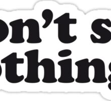 Don't say nothing Sticker
