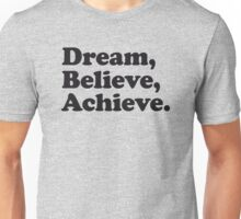 Dream Believe Achieve Unisex T-Shirt