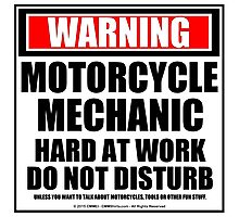 Warning Motorcycle Mechanic Hard At Work Do Not Disturb Photographic Print