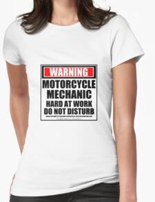 Warning Motorcycle Mechanic Hard At Work Do Not Disturb Womens Fitted T-Shirt