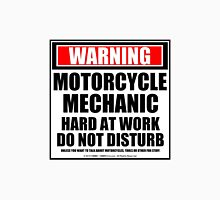 Warning Motorcycle Mechanic Hard At Work Do Not Disturb Unisex T-Shirt
