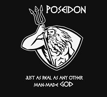 Poseidon -- Just As Real as Any Other Man-Made God Unisex T-Shirt