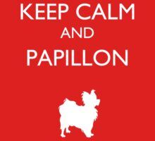 Keep Calm and Papillon by CharmerPantsOff